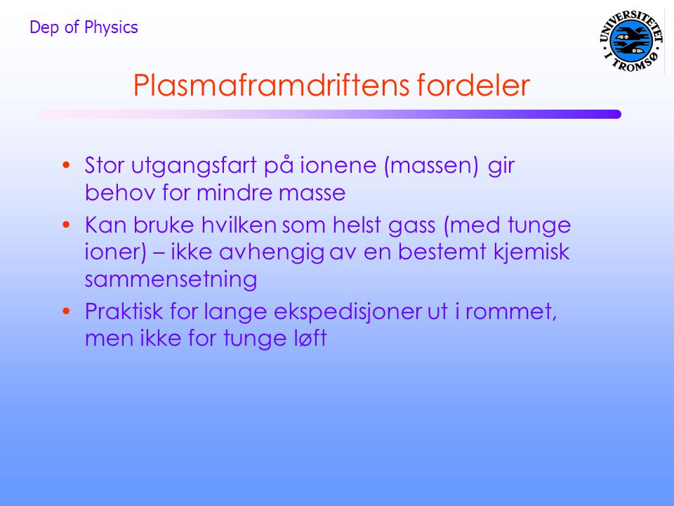 Dep of Physics •Stor utgangsfart på ionene (massen) gir behov for mindre masse •Kan bruke hvilken som helst gass (med tunge ioner) – ikke avhengig av