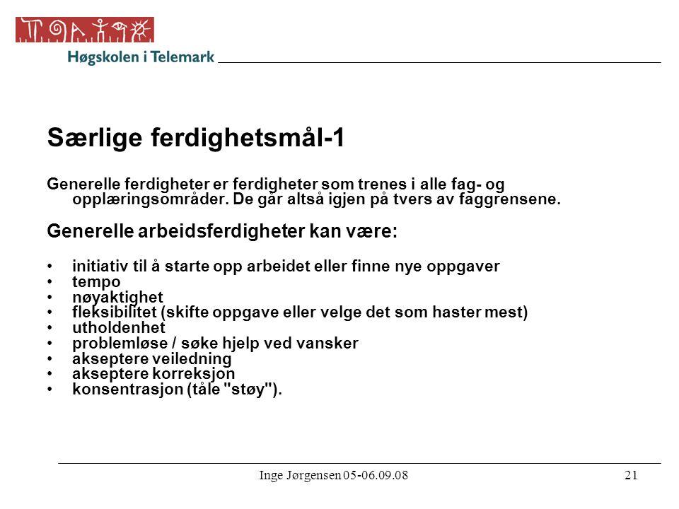 Inge Jørgensen 05-06.09.0821 Særlige ferdighetsmål-1 Generelle ferdigheter er ferdigheter som trenes i alle fag- og opplæringsområder. De går altså ig