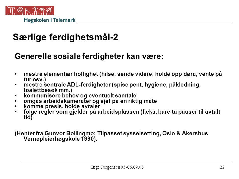 Inge Jørgensen 05-06.09.0822 Særlige ferdighetsmål-2 Generelle sosiale ferdigheter kan være: •mestre elementær høflighet (hilse, sende videre, holde o