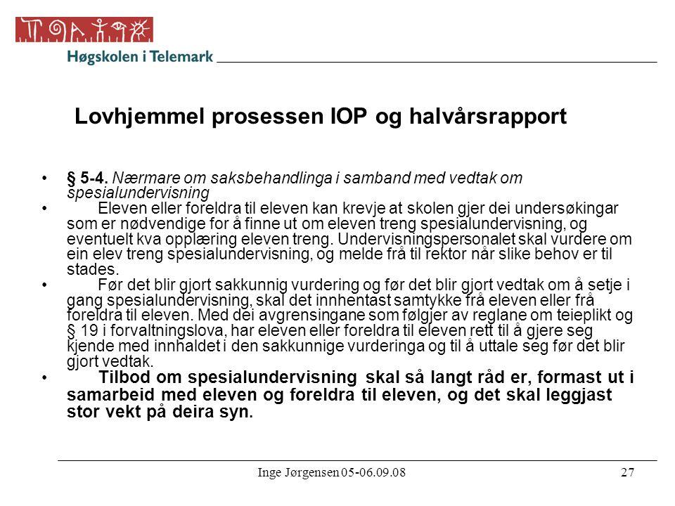 Inge Jørgensen 05-06.09.0827 Lovhjemmel prosessen IOP og halvårsrapport •§ 5-4. Nærmare om saksbehandlinga i samband med vedtak om spesialundervisning