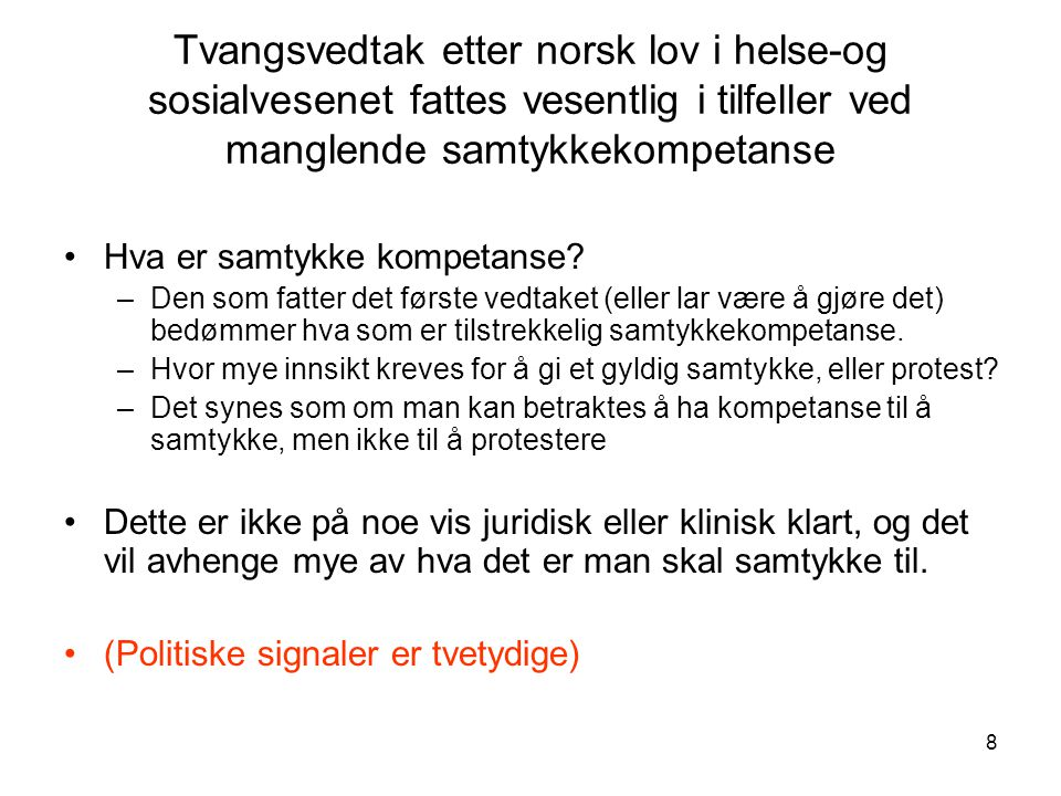 8 Tvangsvedtak etter norsk lov i helse-og sosialvesenet fattes vesentlig i tilfeller ved manglende samtykkekompetanse •Hva er samtykke kompetanse? –De