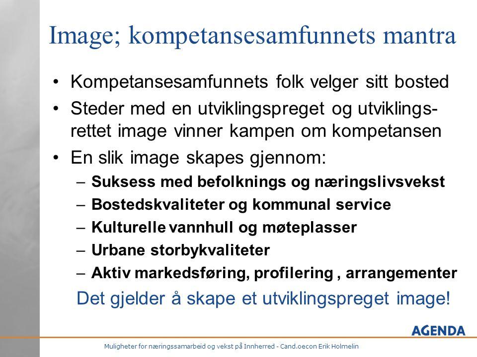 Muligheter for næringssamarbeid og vekst på Innherred - Cand.oecon Erik Holmelin Image; kompetansesamfunnets mantra •Kompetansesamfunnets folk velger