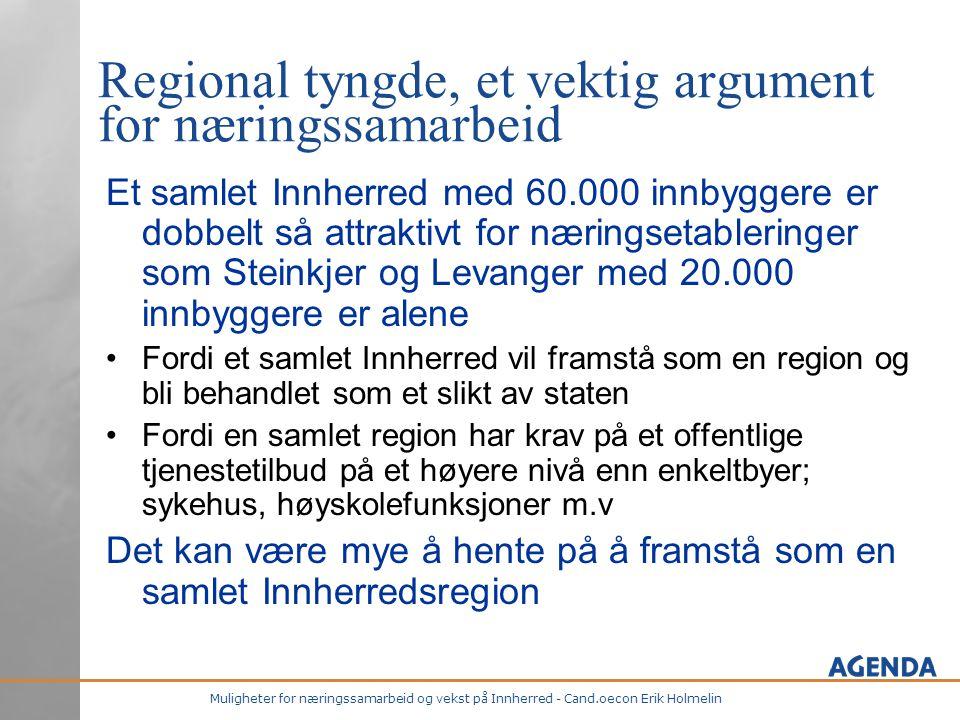 Muligheter for næringssamarbeid og vekst på Innherred - Cand.oecon Erik Holmelin Regional tyngde, et vektig argument for næringssamarbeid Et samlet In