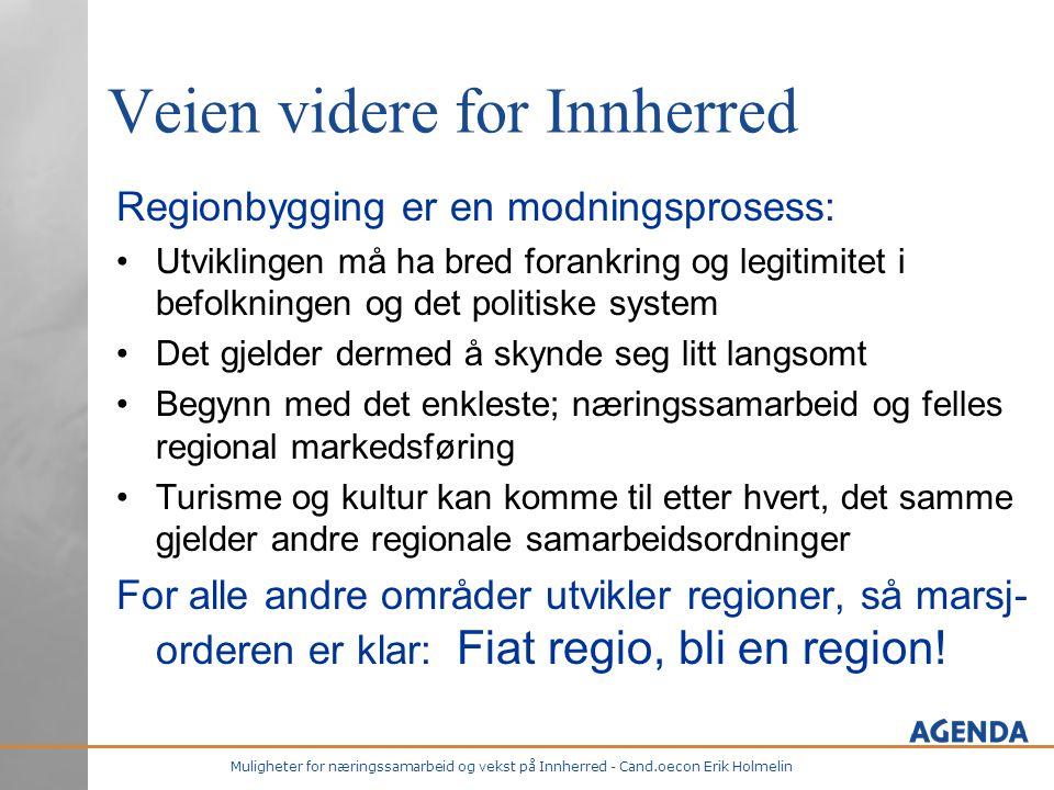 Muligheter for næringssamarbeid og vekst på Innherred - Cand.oecon Erik Holmelin Veien videre for Innherred Regionbygging er en modningsprosess: •Utvi