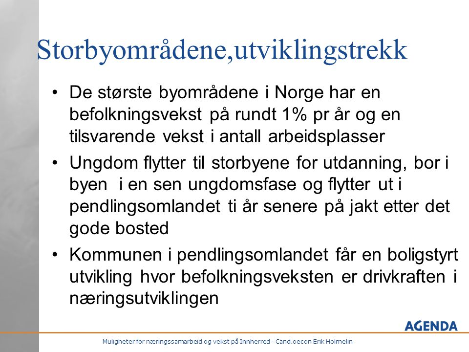 Muligheter for næringssamarbeid og vekst på Innherred - Cand.oecon Erik Holmelin Storbyområdene,utviklingstrekk •De største byområdene i Norge har en