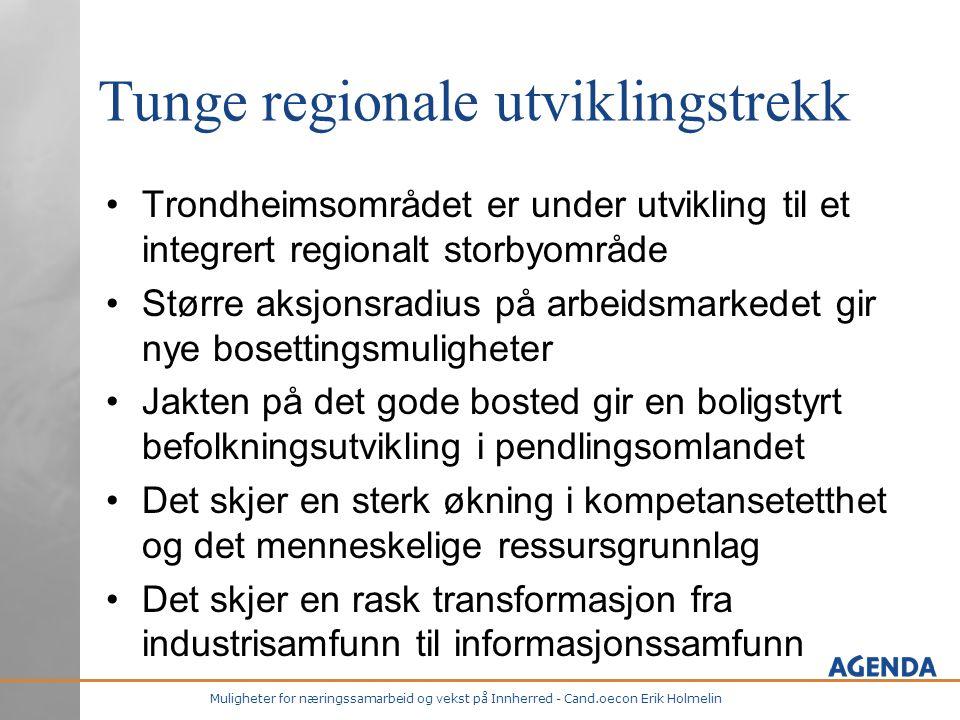 Muligheter for næringssamarbeid og vekst på Innherred - Cand.oecon Erik Holmelin Tunge regionale utviklingstrekk •Trondheimsområdet er under utvikling
