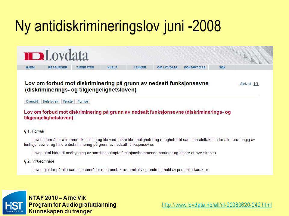 NTAF 2010 – Arne Vik Program for Audiografutdanning Kunnskapen du trenger Ny antidiskrimineringslov juni -2008 http://www.lovdata.no/all/nl-20080620-0