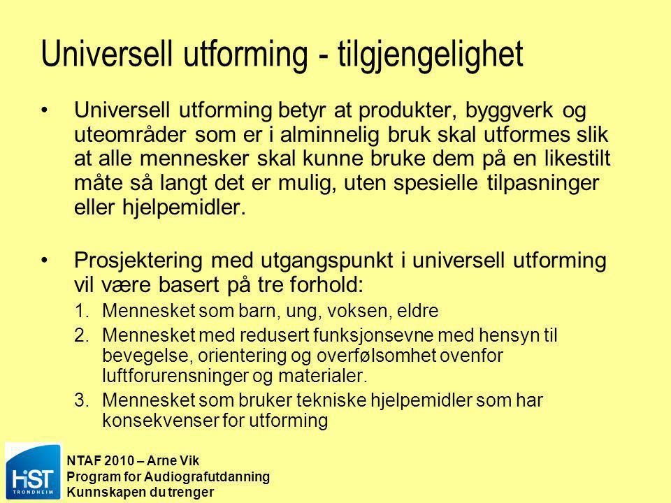 NTAF 2010 – Arne Vik Program for Audiografutdanning Kunnskapen du trenger Universell utforming - tilgjengelighet •Universell utforming betyr at produk