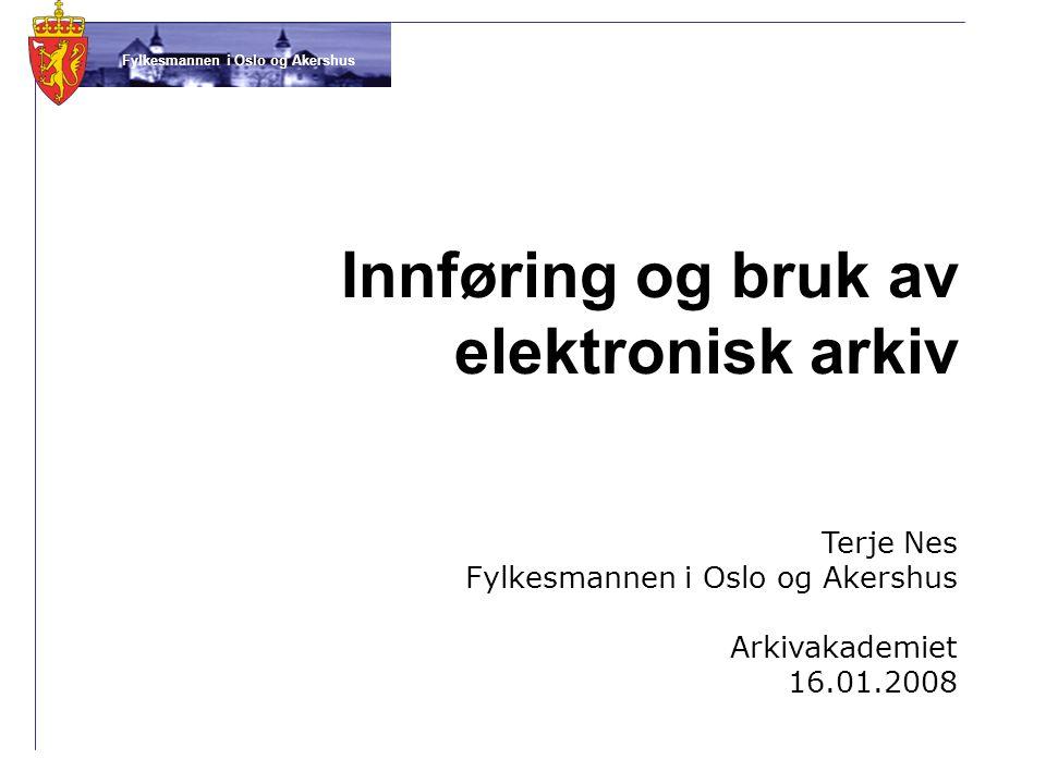 Fylkesmannen i Oslo og Akershus Innføring og bruk av elektronisk arkiv Terje Nes Fylkesmannen i Oslo og Akershus Arkivakademiet 16.01.2008