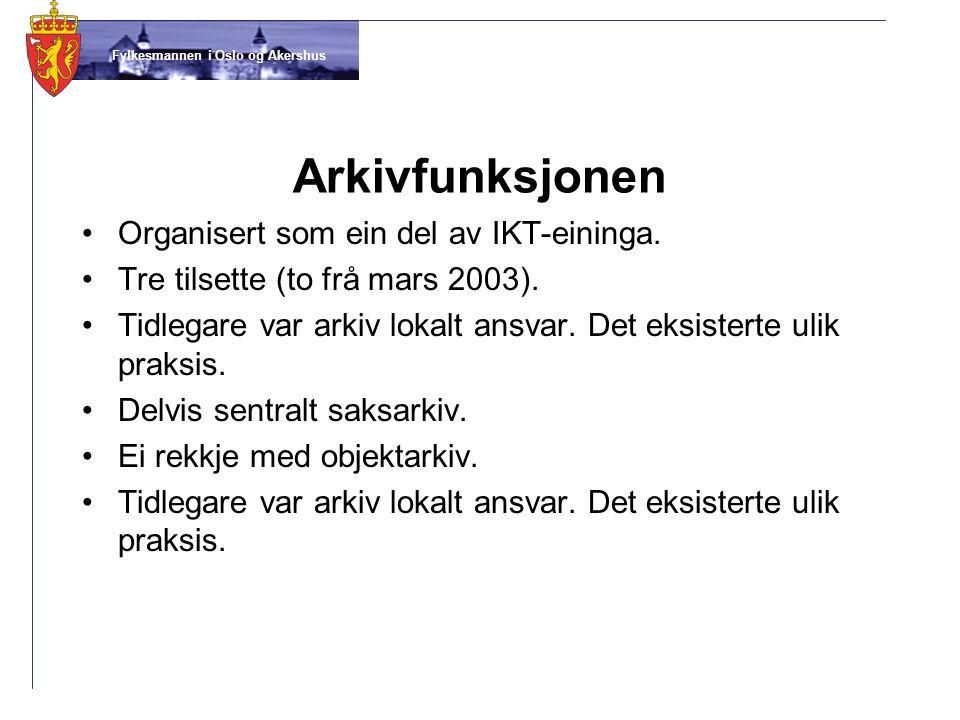 Fylkesmannen i Oslo og Akershus Arkivfunksjonen •Organisert som ein del av IKT-eininga. •Tre tilsette (to frå mars 2003). •Tidlegare var arkiv lokalt