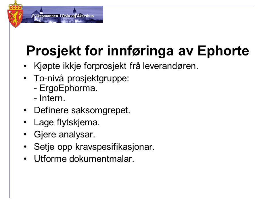 Fylkesmannen i Oslo og Akershus Prosjekt for innføringa av Ephorte •Kjøpte ikkje forprosjekt frå leverandøren. •To-nivå prosjektgruppe: - ErgoEphorma.