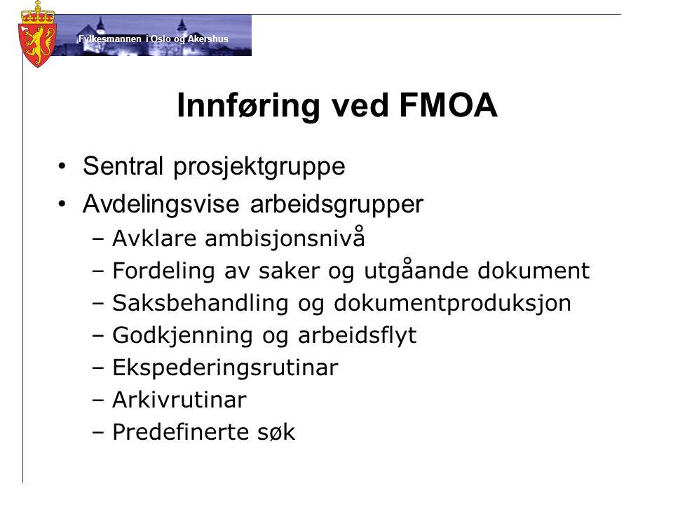 Fylkesmannen i Oslo og Akershus Innføring ved FMOA •Sentral prosjektgruppe •Avdelingsvise arbeidsgrupper –Avklare ambisjonsnivå –Fordeling av saker og