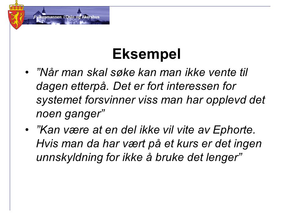 """Fylkesmannen i Oslo og Akershus Eksempel •""""Når man skal søke kan man ikke vente til dagen etterpå. Det er fort interessen for systemet forsvinner viss"""