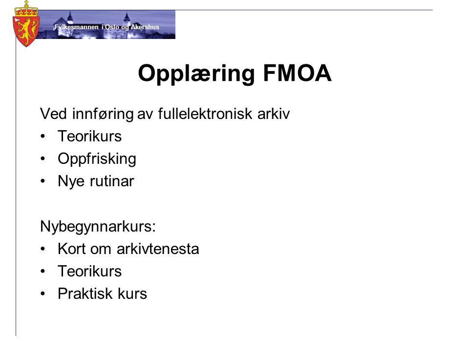 Fylkesmannen i Oslo og Akershus Opplæring FMOA Ved innføring av fullelektronisk arkiv •Teorikurs •Oppfrisking •Nye rutinar Nybegynnarkurs: •Kort om ar
