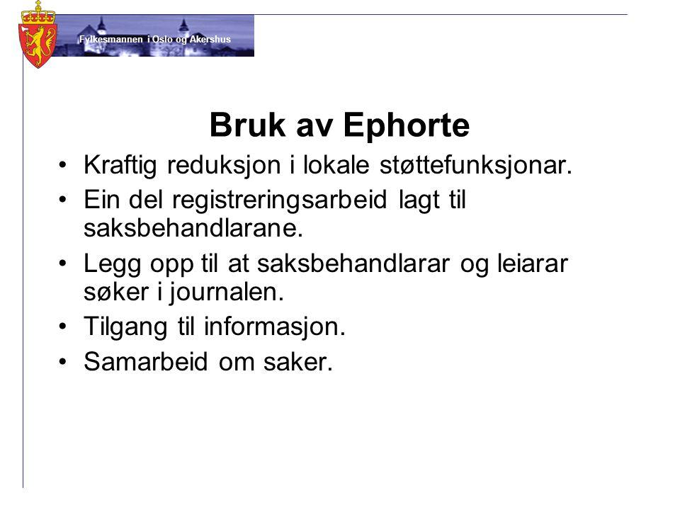 Fylkesmannen i Oslo og Akershus Bruk av Ephorte •Kraftig reduksjon i lokale støttefunksjonar. •Ein del registreringsarbeid lagt til saksbehandlarane.