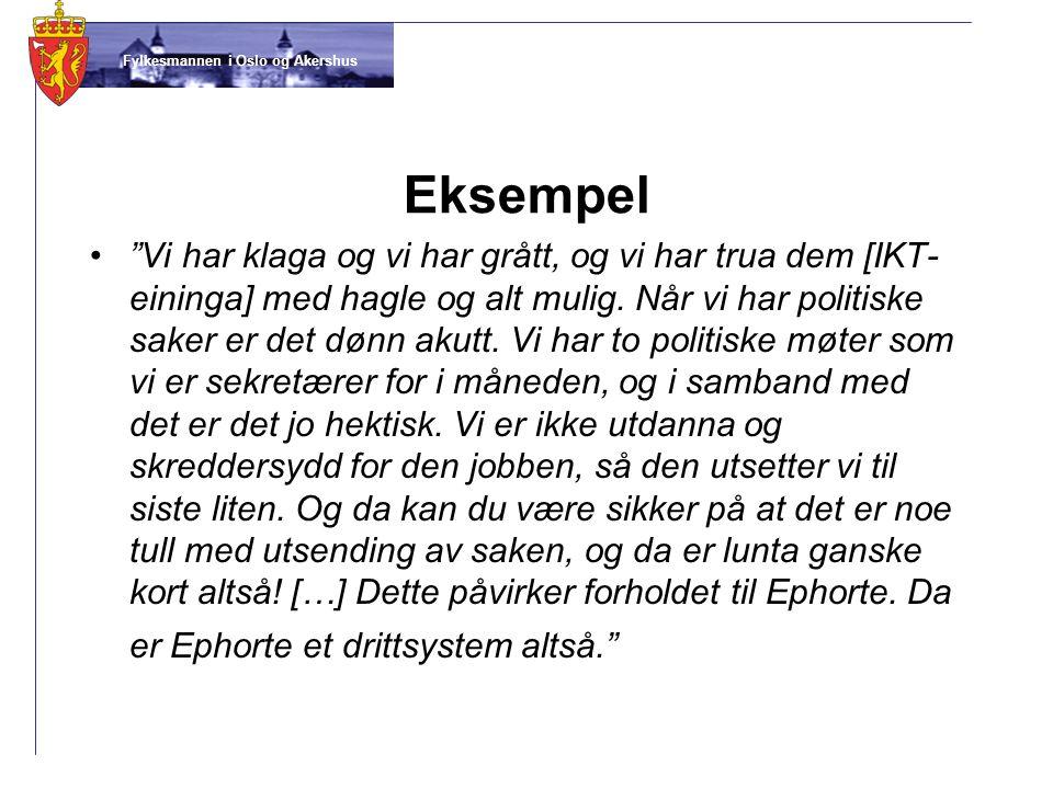 """Fylkesmannen i Oslo og Akershus Eksempel •""""Vi har klaga og vi har grått, og vi har trua dem [IKT- eininga] med hagle og alt mulig. Når vi har politisk"""