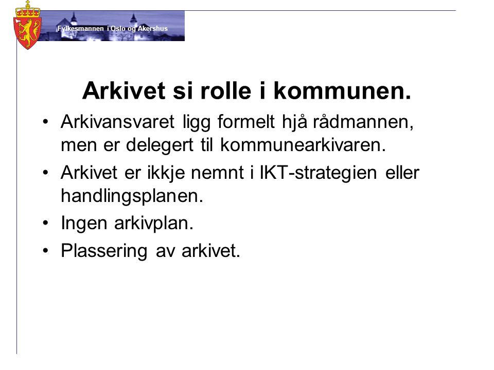 Fylkesmannen i Oslo og Akershus Arkivet si rolle i kommunen. •Arkivansvaret ligg formelt hjå rådmannen, men er delegert til kommunearkivaren. •Arkivet