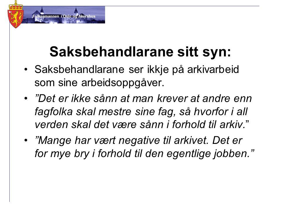"""Fylkesmannen i Oslo og Akershus Saksbehandlarane sitt syn: •Saksbehandlarane ser ikkje på arkivarbeid som sine arbeidsoppgåver. •""""Det er ikke sånn at"""