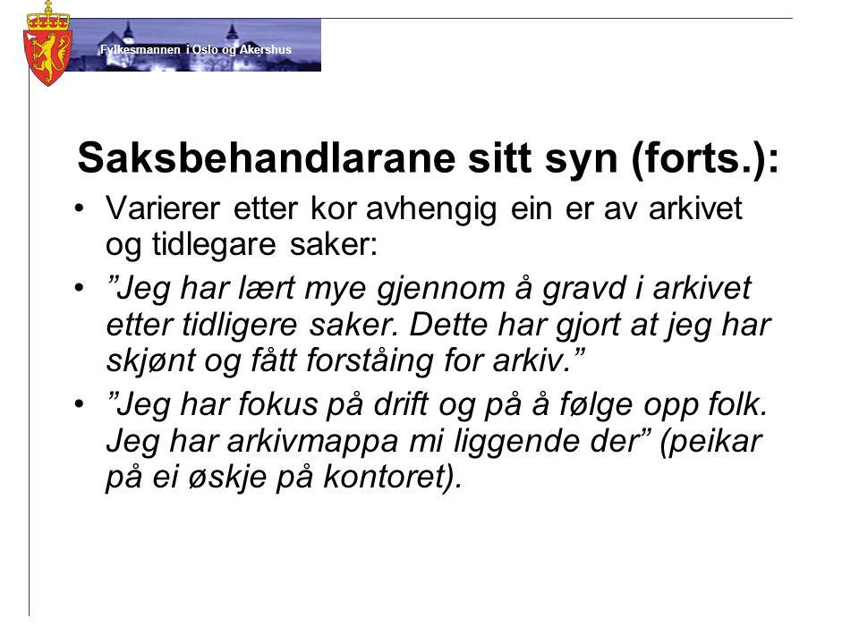 """Fylkesmannen i Oslo og Akershus Saksbehandlarane sitt syn (forts.): •Varierer etter kor avhengig ein er av arkivet og tidlegare saker: •""""Jeg har lært"""
