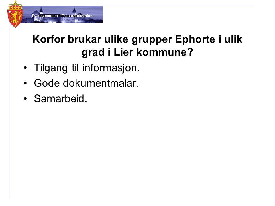 Fylkesmannen i Oslo og Akershus Korfor brukar ulike grupper Ephorte i ulik grad i Lier kommune? •Tilgang til informasjon. •Gode dokumentmalar. •Samarb