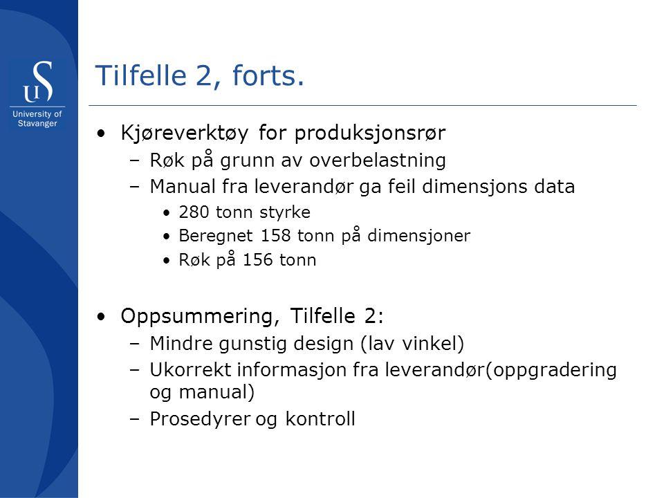 Tilfelle 2, forts. •Kjøreverktøy for produksjonsrør –Røk på grunn av overbelastning –Manual fra leverandør ga feil dimensjons data •280 tonn styrke •B