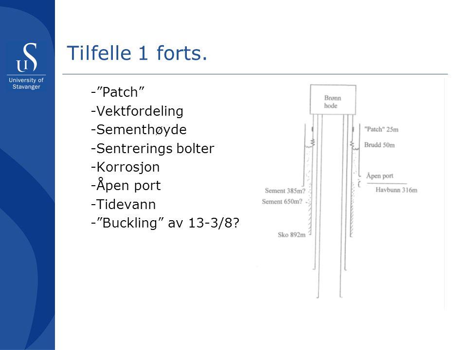 """Tilfelle 1 forts. -""""Patch"""" -Vektfordeling -Sementhøyde -Sentrerings bolter -Korrosjon -Åpen port -Tidevann -""""Buckling"""" av 13-3/8?"""