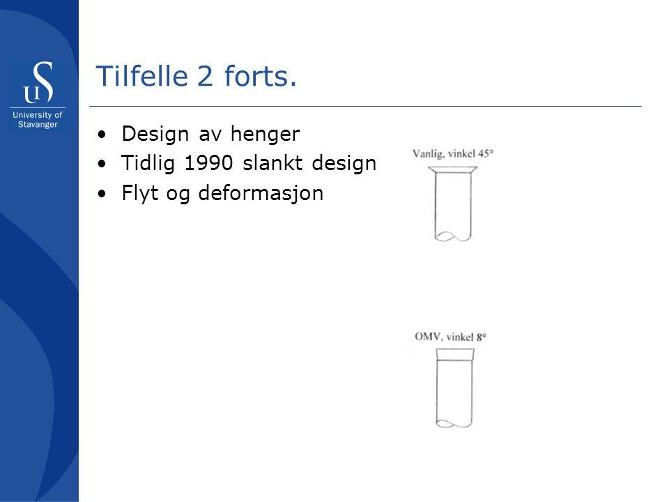Tilfelle 2 forts. •Design av henger •Tidlig 1990 slankt design •Flyt og deformasjon