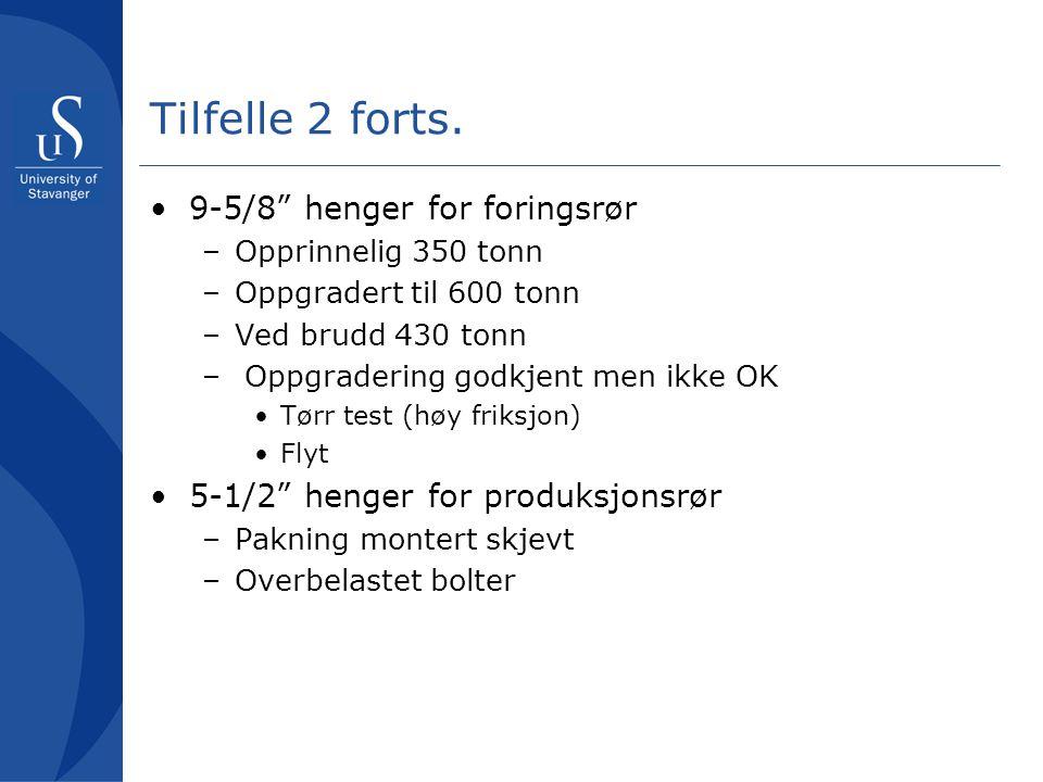 """Tilfelle 2 forts. •9-5/8"""" henger for foringsrør –Opprinnelig 350 tonn –Oppgradert til 600 tonn –Ved brudd 430 tonn – Oppgradering godkjent men ikke OK"""