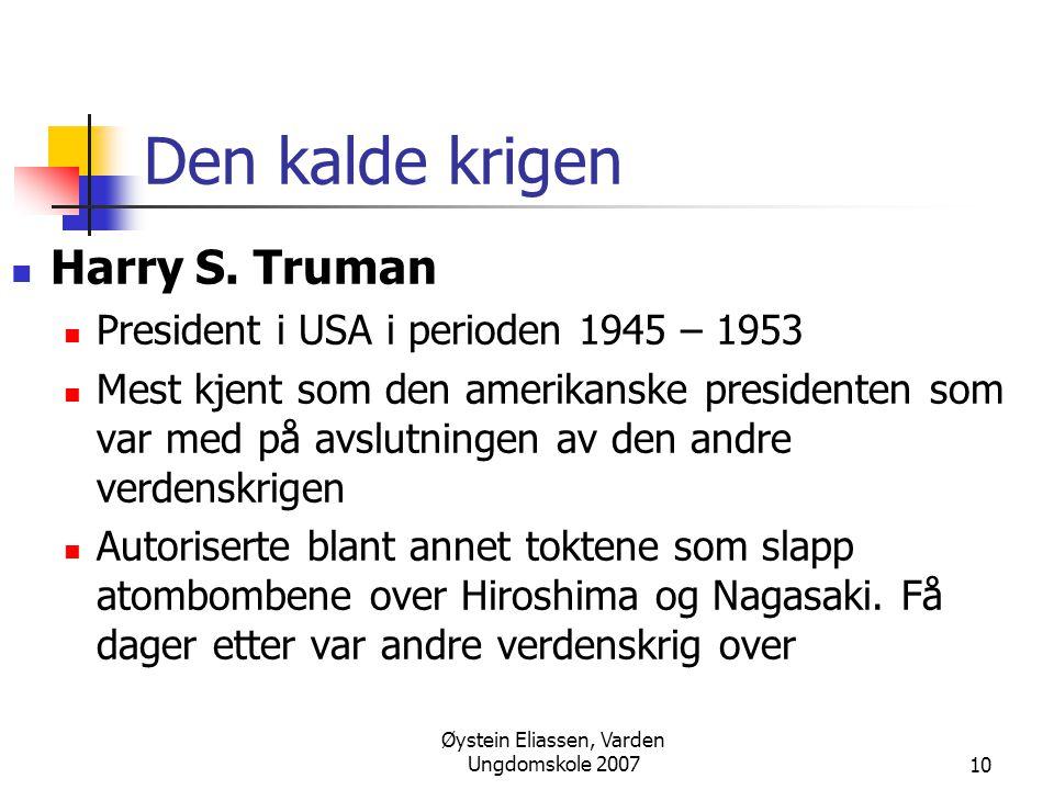 Øystein Eliassen, Varden Ungdomskole 200710 Den kalde krigen  Harry S. Truman  President i USA i perioden 1945 – 1953  Mest kjent som den amerikans