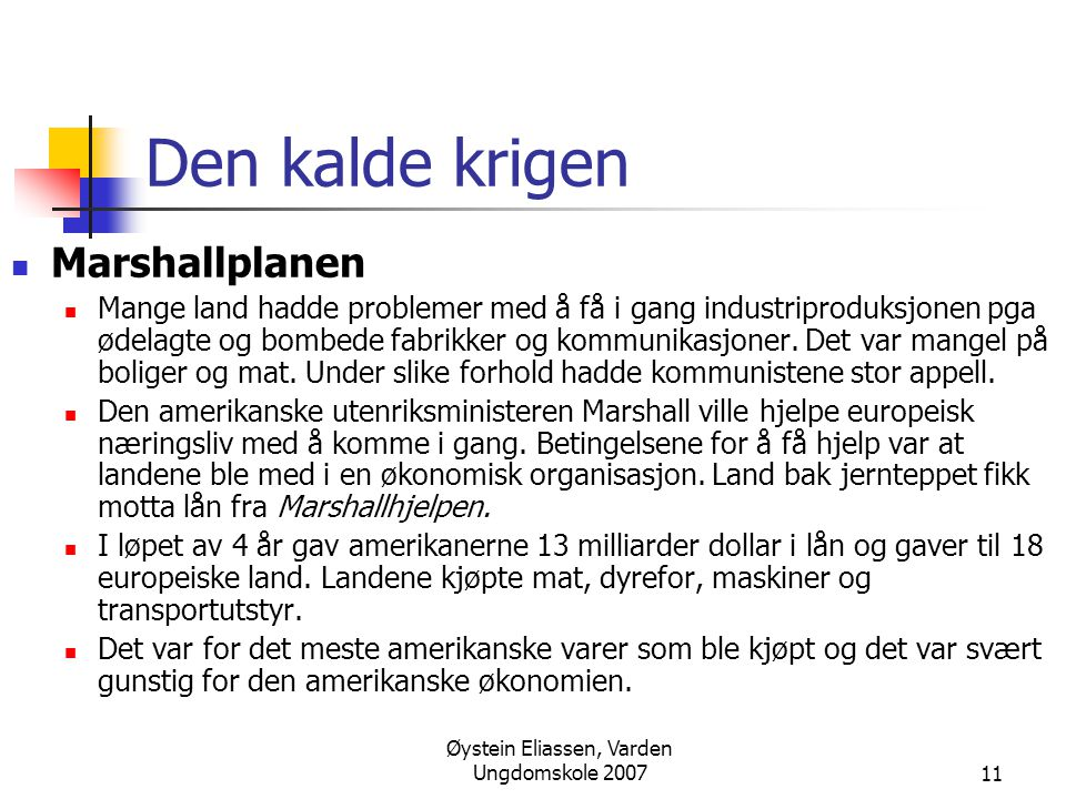 Øystein Eliassen, Varden Ungdomskole 200711 Den kalde krigen  Marshallplanen  Mange land hadde problemer med å få i gang industriproduksjonen pga ødelagte og bombede fabrikker og kommunikasjoner.
