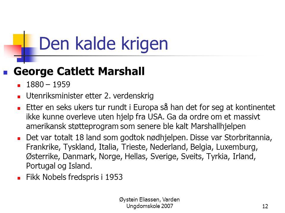 Øystein Eliassen, Varden Ungdomskole 200712 Den kalde krigen  George Catlett Marshall  1880 – 1959  Utenriksminister etter 2. verdenskrig  Etter e