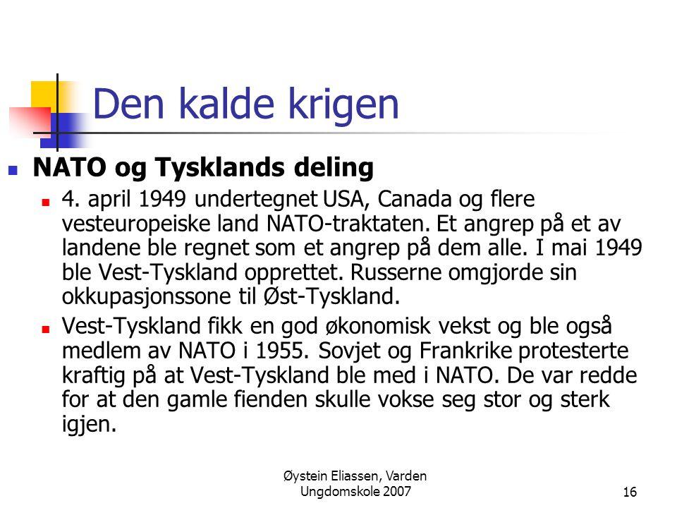 Øystein Eliassen, Varden Ungdomskole 200716 Den kalde krigen  NATO og Tysklands deling  4. april 1949 undertegnet USA, Canada og flere vesteuropeisk