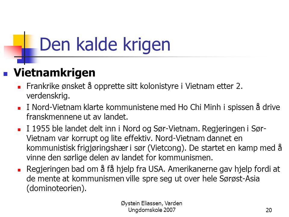 Øystein Eliassen, Varden Ungdomskole 200720 Den kalde krigen  Vietnamkrigen  Frankrike ønsket å opprette sitt kolonistyre i Vietnam etter 2. verdens