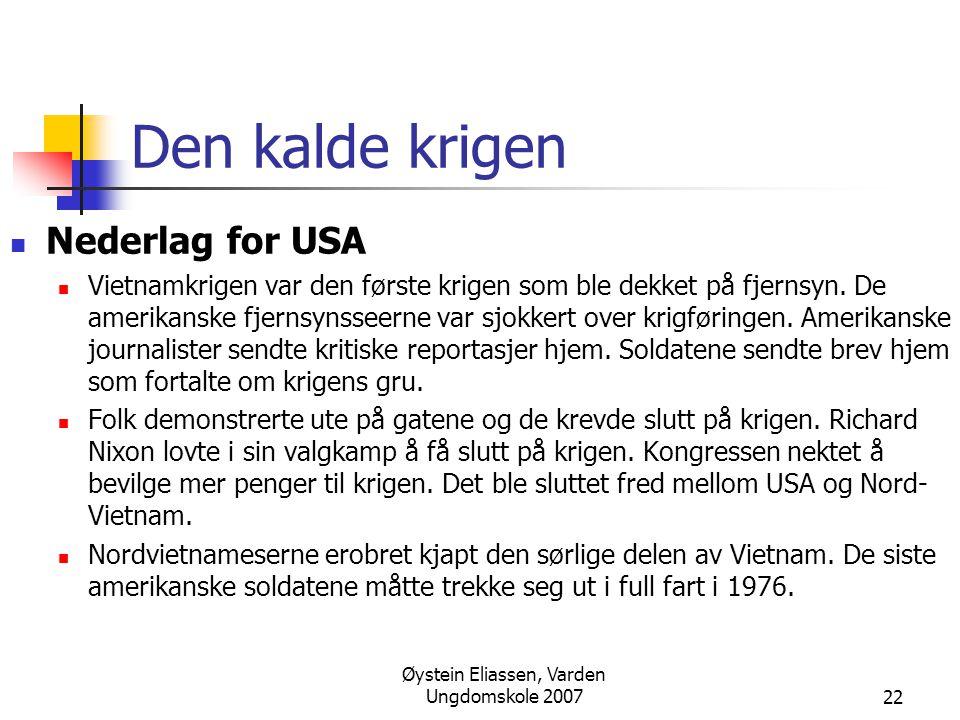 Øystein Eliassen, Varden Ungdomskole 200722 Den kalde krigen  Nederlag for USA  Vietnamkrigen var den første krigen som ble dekket på fjernsyn.