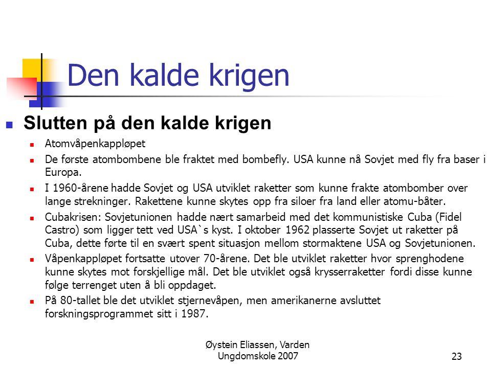 Øystein Eliassen, Varden Ungdomskole 200723 Den kalde krigen  Slutten på den kalde krigen  Atomvåpenkappløpet  De første atombombene ble fraktet med bombefly.