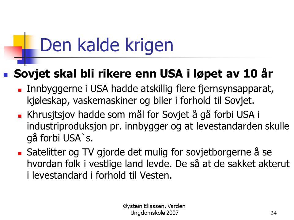 Øystein Eliassen, Varden Ungdomskole 200724 Den kalde krigen  Sovjet skal bli rikere enn USA i løpet av 10 år  Innbyggerne i USA hadde atskillig fle