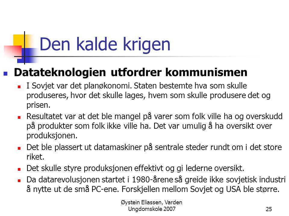 Øystein Eliassen, Varden Ungdomskole 200725 Den kalde krigen  Datateknologien utfordrer kommunismen  I Sovjet var det planøkonomi. Staten bestemte h