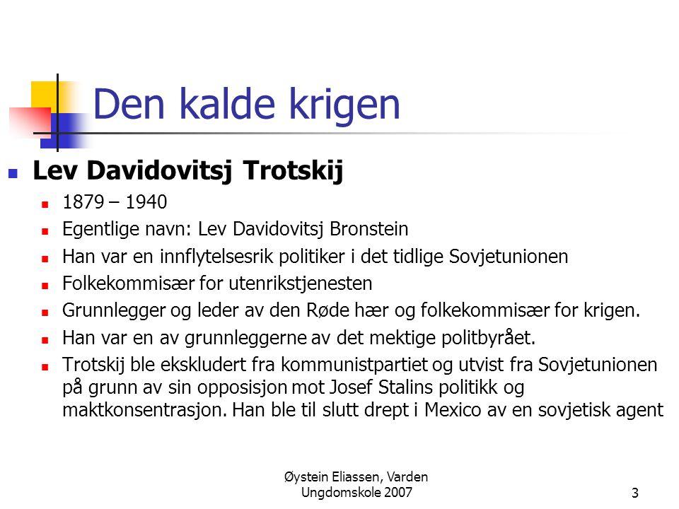 Øystein Eliassen, Varden Ungdomskole 20073 Den kalde krigen  Lev Davidovitsj Trotskij  1879 – 1940  Egentlige navn: Lev Davidovitsj Bronstein  Han