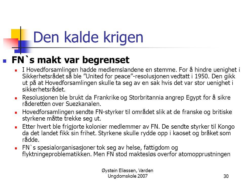 Øystein Eliassen, Varden Ungdomskole 200730 Den kalde krigen  FN`s makt var begrenset  I Hovedforsamlingen hadde medlemslandene en stemme. For å hin