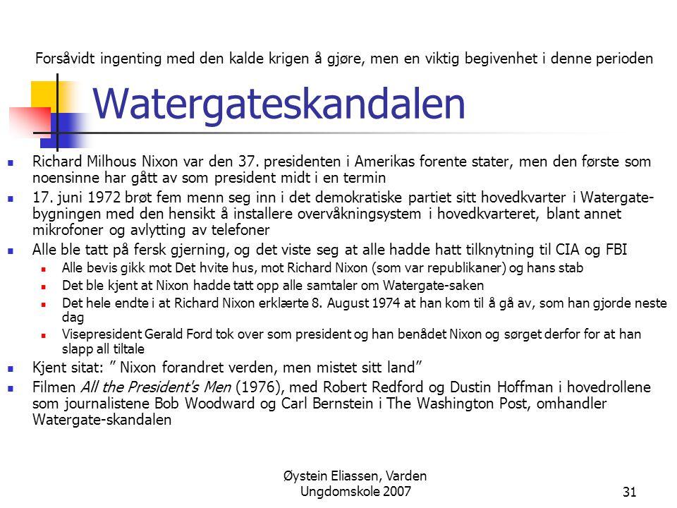 Øystein Eliassen, Varden Ungdomskole 200731 Watergateskandalen  Richard Milhous Nixon var den 37. presidenten i Amerikas forente stater, men den førs