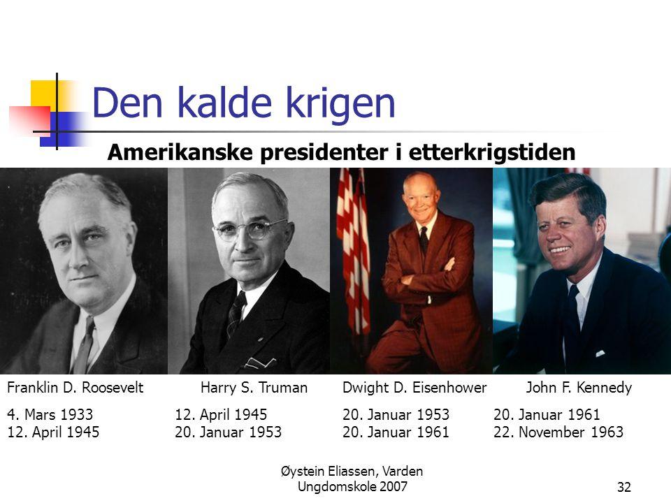 Øystein Eliassen, Varden Ungdomskole 200732 Den kalde krigen Amerikanske presidenter i etterkrigstiden Franklin D. Roosevelt 4. Mars 1933 12. April 19