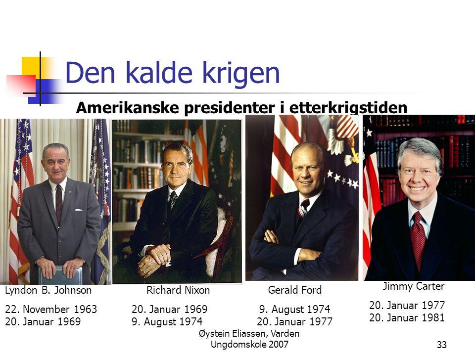 Øystein Eliassen, Varden Ungdomskole 200733 Den kalde krigen Amerikanske presidenter i etterkrigstiden Lyndon B. Johnson 22. November 1963 20. Januar