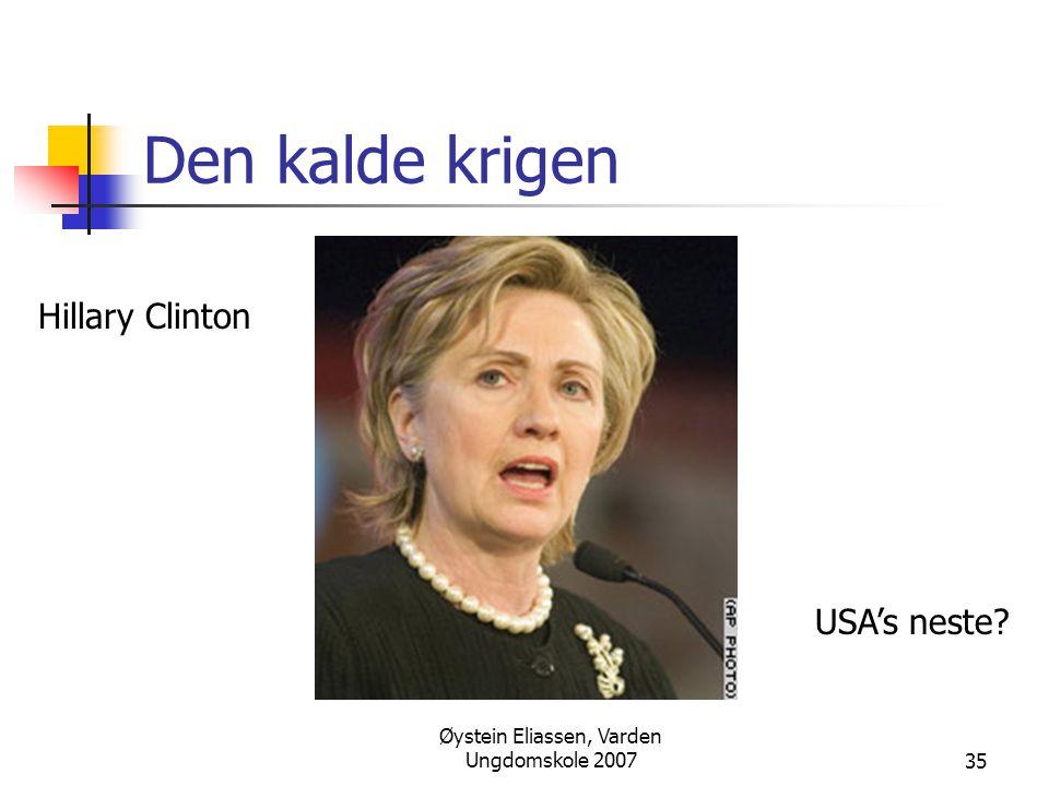 Øystein Eliassen, Varden Ungdomskole 200735 Den kalde krigen Hillary Clinton USA's neste?