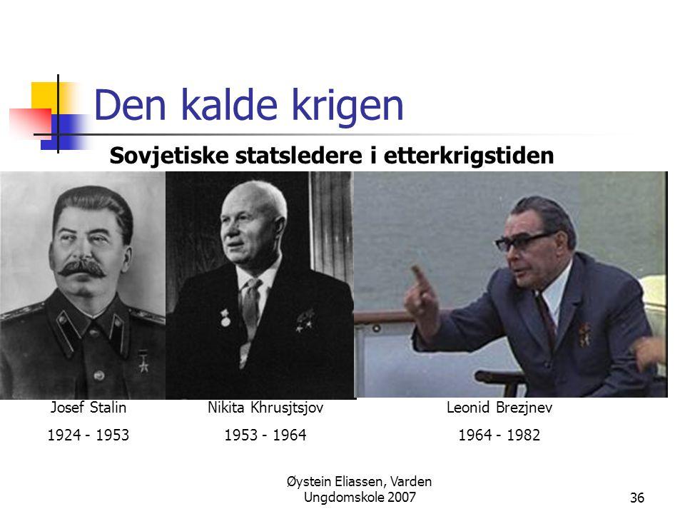 Øystein Eliassen, Varden Ungdomskole 200736 Den kalde krigen Sovjetiske statsledere i etterkrigstiden Josef Stalin 1924 - 1953 Nikita Khrusjtsjov 1953