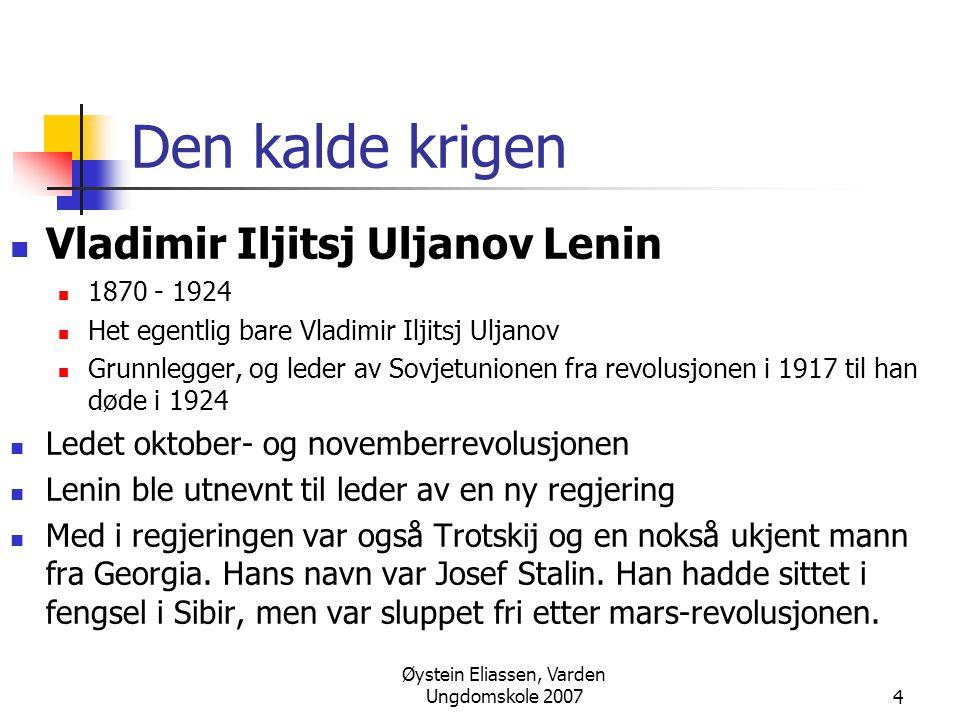 Øystein Eliassen, Varden Ungdomskole 20074 Den kalde krigen  Vladimir Iljitsj Uljanov Lenin  1870 - 1924  Het egentlig bare Vladimir Iljitsj Uljano