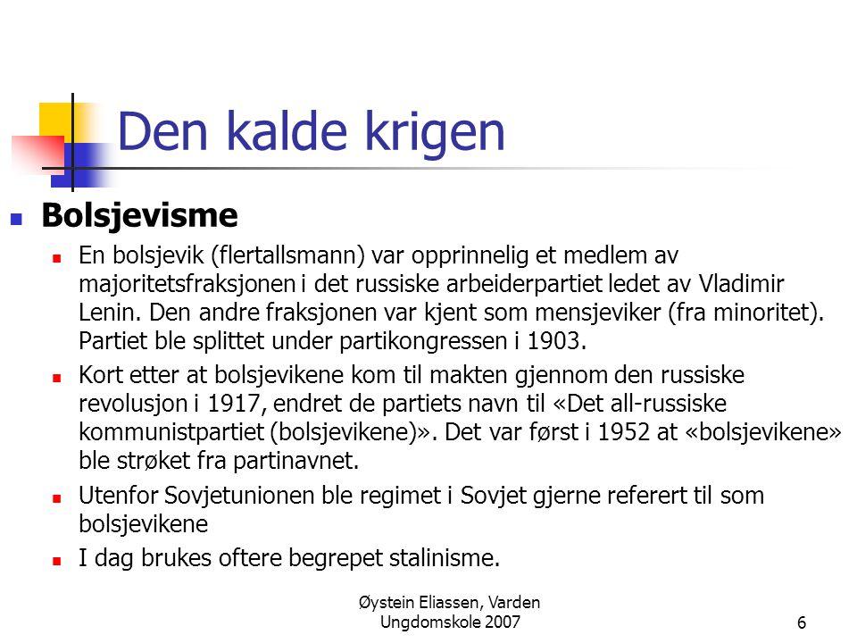 Øystein Eliassen, Varden Ungdomskole 20076 Den kalde krigen  Bolsjevisme  En bolsjevik (flertallsmann) var opprinnelig et medlem av majoritetsfraksjonen i det russiske arbeiderpartiet ledet av Vladimir Lenin.