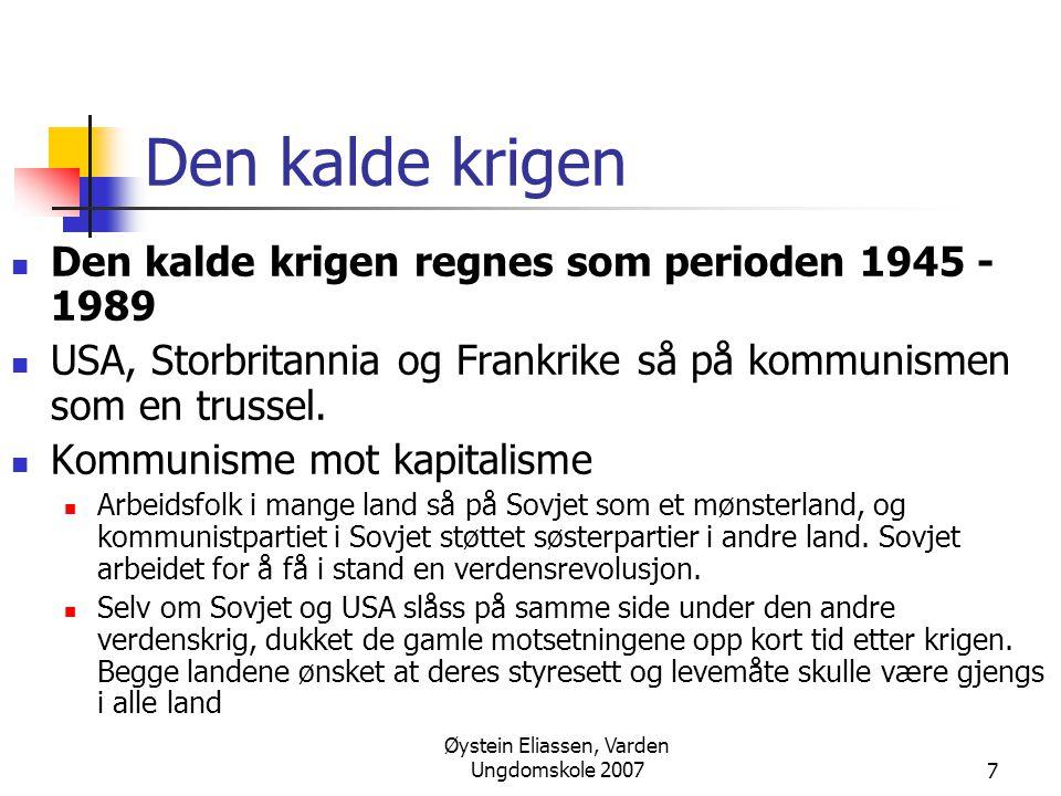 Øystein Eliassen, Varden Ungdomskole 20077 Den kalde krigen  Den kalde krigen regnes som perioden 1945 - 1989  USA, Storbritannia og Frankrike så på