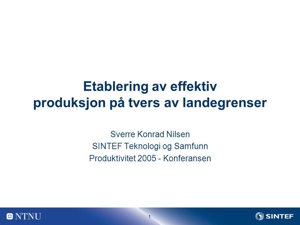 1 Etablering av effektiv produksjon på tvers av landegrenser Sverre Konrad Nilsen SINTEF Teknologi og Samfunn Produktivitet 2005 - Konferansen