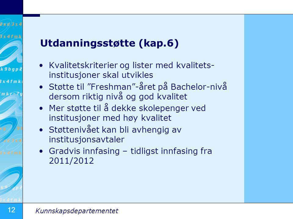 """12 Kunnskapsdepartementet Utdanningsstøtte (kap.6) •Kvalitetskriterier og lister med kvalitets- institusjoner skal utvikles •Støtte til """"Freshman""""-åre"""