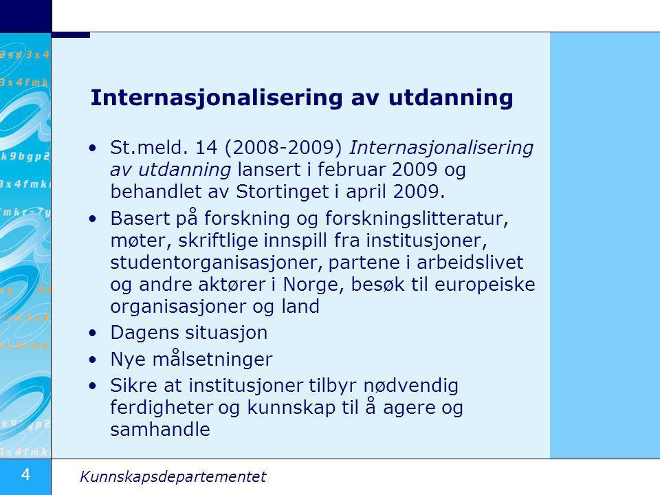 4 Kunnskapsdepartementet Internasjonalisering av utdanning •St.meld. 14 (2008-2009) Internasjonalisering av utdanning lansert i februar 2009 og behand